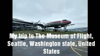 Visited the Museum of Flight,9404 East Marginal Way South Seattle, Washington state,US.