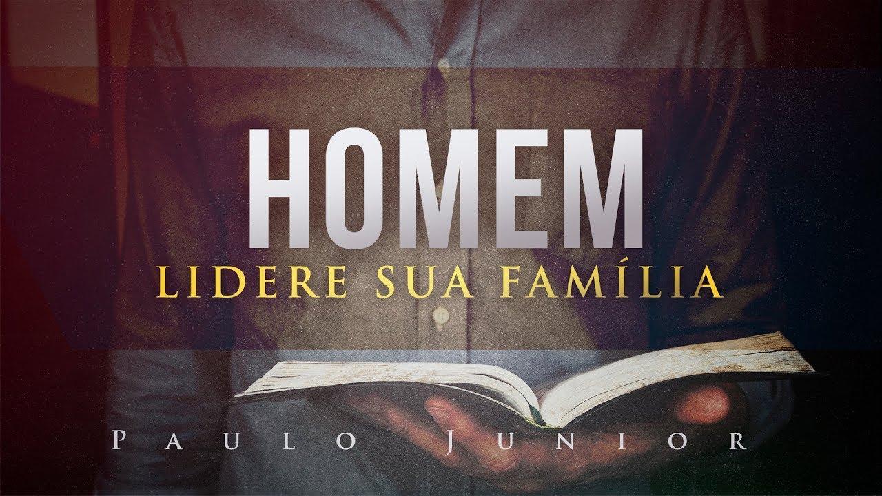 Homem Lidere sua Família -  Paulo Junior