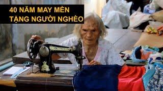 Clip xúc động nhất năm 2017 cụ bà 92 tuổi hơn 40 năm may chăn mền tặng người nghèo