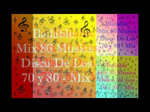 BAILABLE MIX 80 MUSICA DISCO DE LOS 70 Y 80 MIX BAILABLE Remix