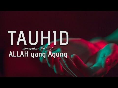 Tauhid Merupakan Perintah Allah yang Agung - Ustadz Khairullah Anwar Luthfi, Lc
