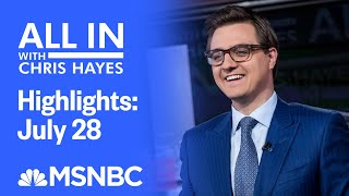 Watch All In With Chris Hayes Highlights: July 28 | MSNBC
