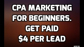 CPA Marketing for Beginners 2017. Get Paid $4 Per CPA Lead