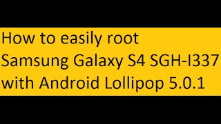 How to root Samsung Galaxy S4 SGH I337 AT&T Lollipop 5 0 1