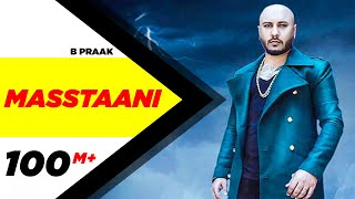 MASSTAANI (Official Video) | B PRAAK | JAANI | Arvindr Khaira | New Punjabi Song 2018
