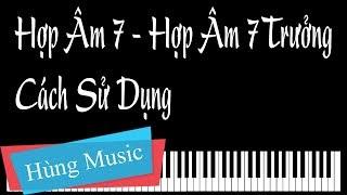 Hướng Dẫn Hợp Âm 7 - Hợp Âm 7 Trưởng Piano [Hùng Music]