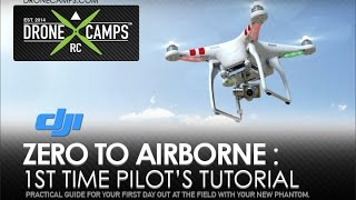 Zero to Airborne: 1st time DJI Phantom Pilot Tutorial