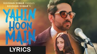 Yahin Hoon Main LYRICS | Ayushmaan Khurrana, Yami Gautam | FULL SONG