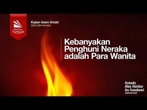 Kebanyakan Penghuni Neraka Adlh Para Wanita - Ustadz Abu Haidar Assundawy