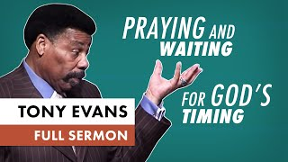 Praying And Waiting for God's Timing   Sermon by Tony Evans