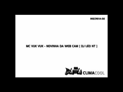 Mc Vuk Vuk - Novinha Da Web Cam [ Dj LÉo Nt ] video