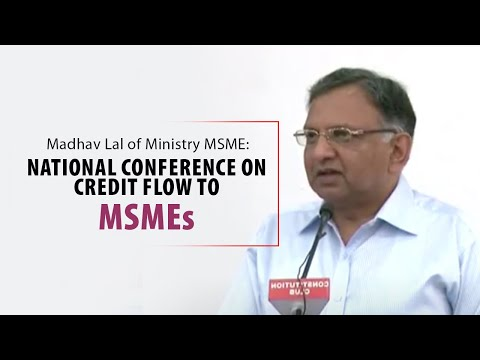 Madhav Lal of Ministry MSME : National Conference on Credit Flow to MSMEs