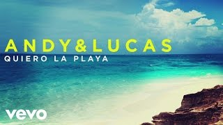 Andy & Lucas - Quiero la Playa (Audio)