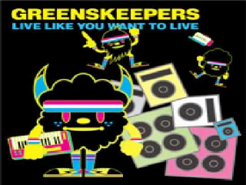 Greenskeepers - Live Like You Wanna Live