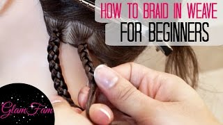 How to Braid in Weave FOR BEGINNERS