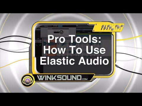 0 Pro Tools: How To Use Elastic Audio | WinkSound