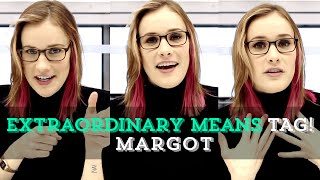 Extraordinary Means Tag! | Margot