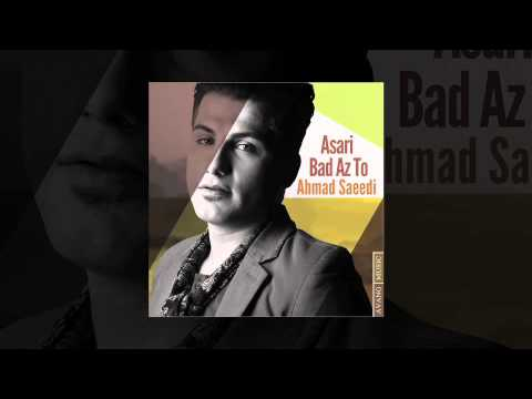 Ahmad Saeedi - Asari Bad Az To OFFICIAL TRACK