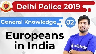 5:30 PM - Delhi Police 2019 | GK by Praveen Sir | Europeans in India