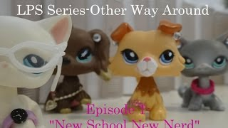 LPS Series-Other Way Around #1-New School,New Nerd(SERIES PREMIERE)