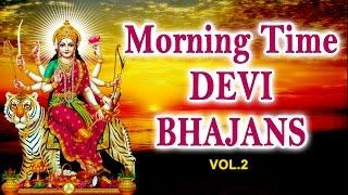 Morning Time Devi Bhajans Vol.2 By Narendra Chanchal, Hariharan, Anuradha Paudwal I Audio Juke Box