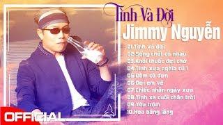 Tình Khúc Nhạc Trẻ Thất Tình Cực Sầu - JIMMY NGUYỄN - LK Tình Và Đời, Sống Chết Có Nhau