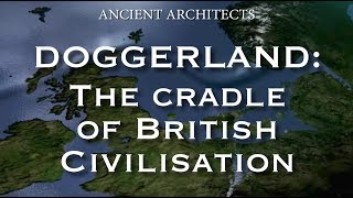 Doggerland: The Cradle of Ancient British Neolithic Civilisation | Ancient Architects