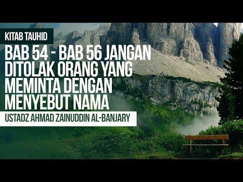 Bab 55 Jangan Ditolak Orang Yang Meminta Dengan Menyebut Nama - Ustadz Ahmad Zainuddin Al Banjary