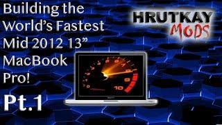 """Making The World's Fastest 13"""" Mid 2012 MacBook Pro Pt.1"""