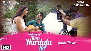 Making of Tum Har Dafa Ho   Ankit Tiwari   Aditi Arya   Gaana Originals