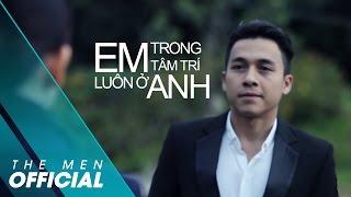 Video clip [OFFICIAL MV] Em Luôn Ở Trong Tâm Trí Anh - The Men
