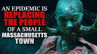 """An Epidemic is Replacing the People of a Small Massachusetts Town"" Creepypasta"