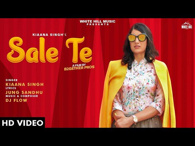Sale Te Official Video  Kiaana Singh  New Song 2019  White Hill Music