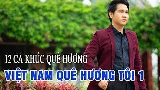 Việt Nam Quê Hương Tôi 1 - Những Ca Khúc Trữ Tình Quê Hương Mọi Miền Tổ Quốc Ta