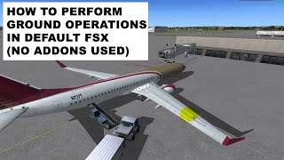 FSX: how to perform ground operations by default in FSx tutorial (no add-ons used)