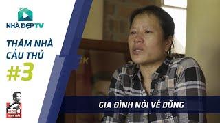 [FULL] Bố mẹ Bùi Tiến Dũng 01 khóc nức khi kể về con trai   THĂM NHÀ CẦU THỦ #3   Nhà Đẹp TV