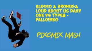 Alesso & Brohug & Loud About Us Daav One Vs Type3-Falloinbg(PixoMix Mashup)