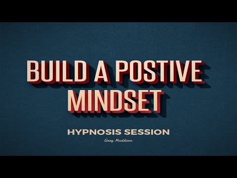 Building a Postive State of Mind Hypnosis Session