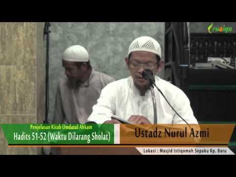Ust. Nurul Azmi - Umdatul Ahkam (Hadits 52-53 Waktu Waktu Dilarang Sholat)