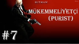 Hitman Absolution - Türkçe Walkthrough (Mükemmeliyetçi / Purist) [Specialist] - Part 7