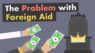 The Problem with Foreign Aid