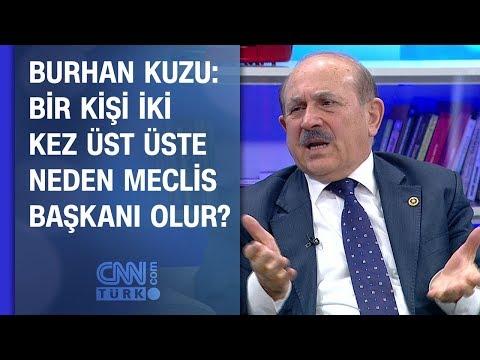 Burhan Kuzu: Bir kişi iki kez üst üste neden Meclis başkanı olur?