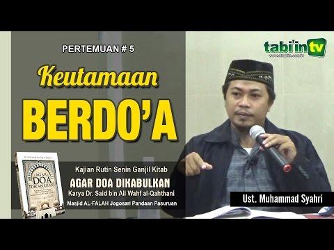 """ KEUTAMAAN BERDOA "" Kajian Kitab Shurutud Du'a # 05 | Ustadz Muhammad Syahri"