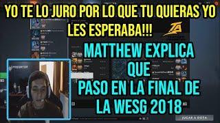Te Juro,Yo les esperaba!! Matthew explica que  pasó en la final de la WESG 2018, Y se pone  RAGE