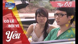 CÓ LẼ BỞI VÌ YÊU  - Tập 8 | Phim Tâm Lý Việt Nam Hay Full HD