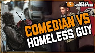Homeless Guy Burns Comedian - Steve Hofstetter