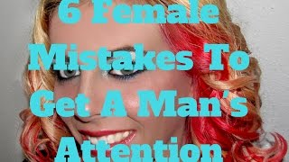 6 Female Mistakes To Get A Man's Attention
