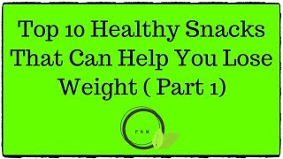 Top 10 Healthy Snacks That Can Help You Lose Weight ( Part 1) - 2019