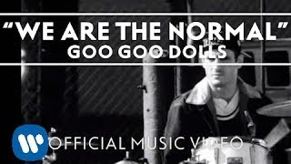 Watch Goo Goo Dolls We Are The Normal video