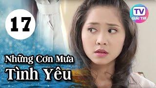 Những Cơn Mưa Tình Yêu - Tập 17 | Phim Tình Cảm Việt Nam Hay Nhất 2019